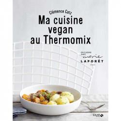 Ma cuisine vegan au Thermomix - Clémence Catz